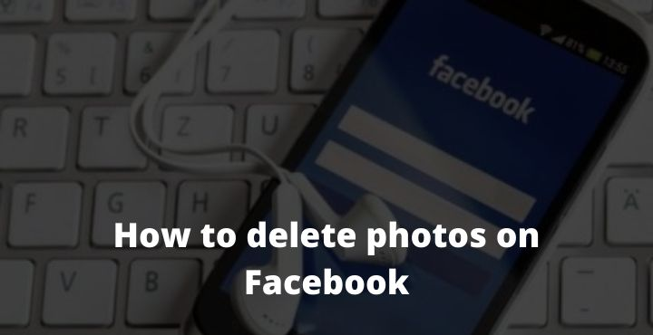 How to Delete Photos on Facebook 4 Quick Ways