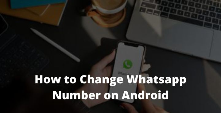 How to Change Whatsapp Number on Android