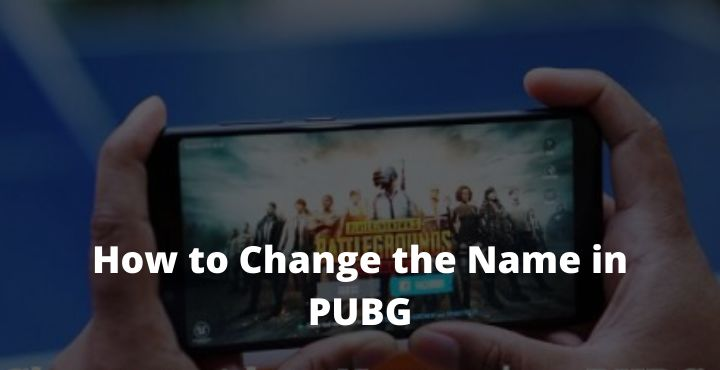 How to Change the Name in PUBG