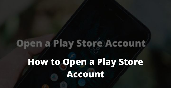 How to Open a Play Store Account