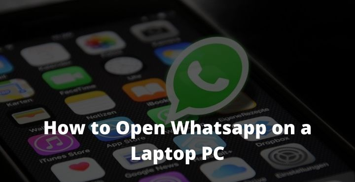 How to Open Whatsapp on a Laptop PC