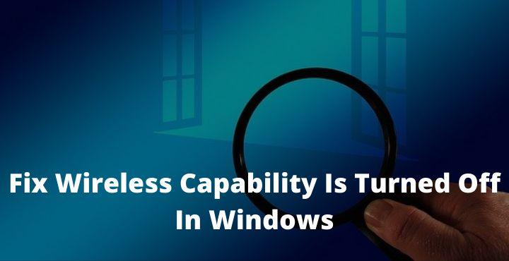 Fix Wireless Capability Is Turned Off In Windows