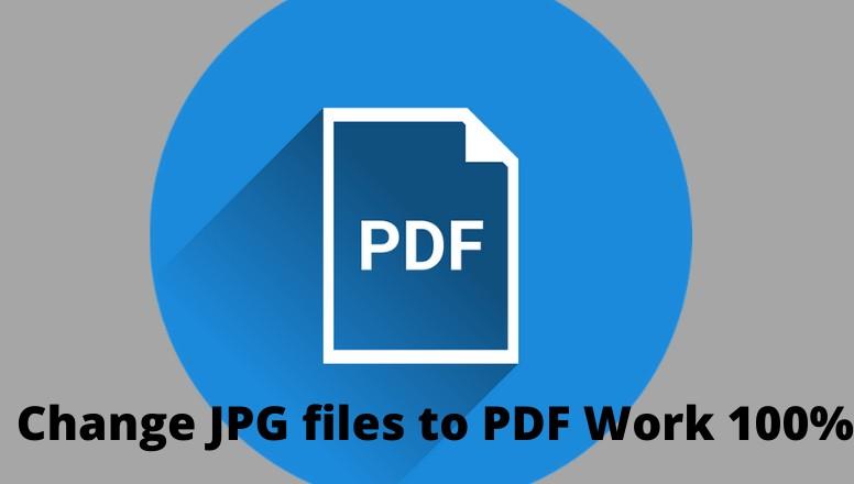 Easy Ways to Change JPG files to PDF Work 100%