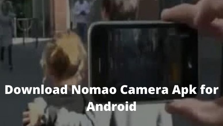 How to Download Nomao Camera Apk for Android