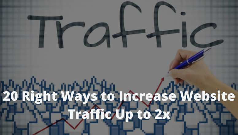 20 Right Ways to Increase Website Traffic Up to 2x