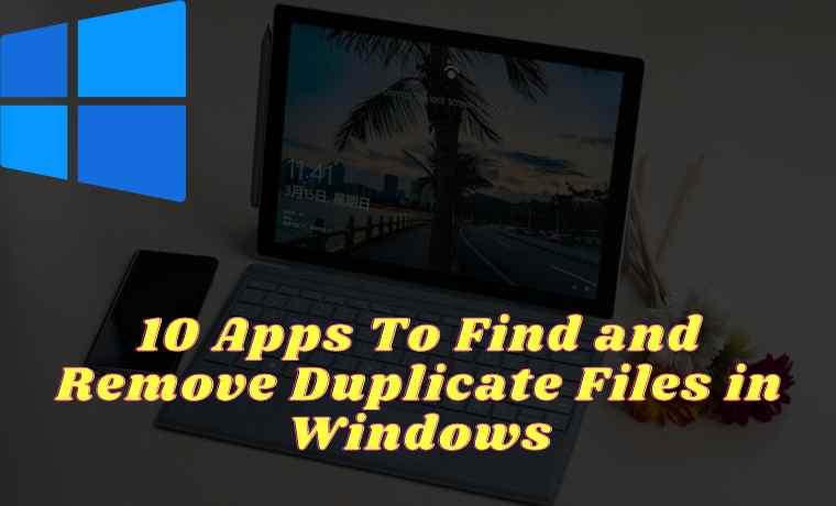10 Apps To Find and Remove Duplicate Files in Windows