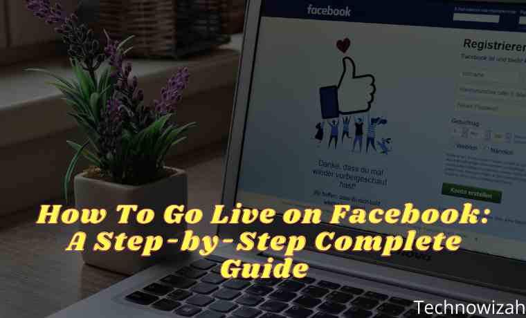 How To Go Live on Facebook A Step-by-Step Complete Guide