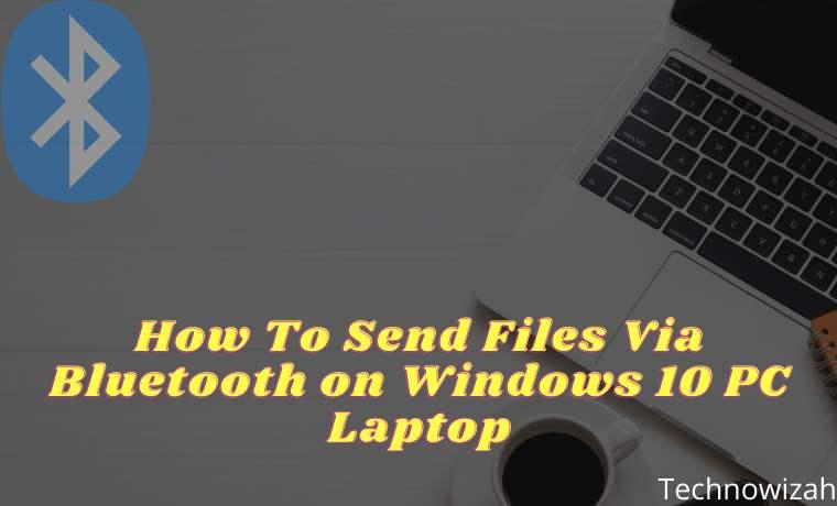 How To Send Files Via Bluetooth on Windows 10 PC Laptop