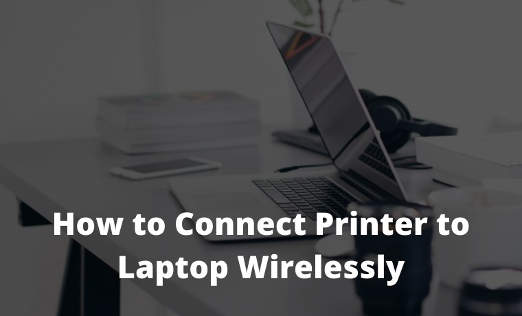 How to Connect Printer to Laptop Wirelessly