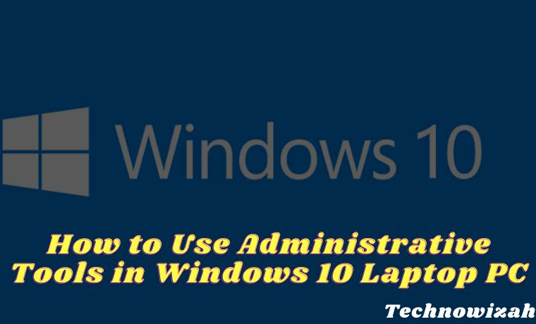 How to Use Administrative Tools in Windows 10 Laptop PC