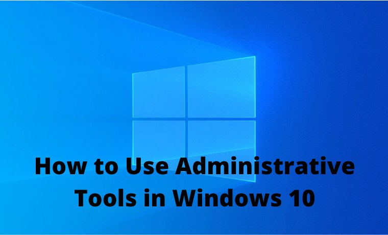 How to Use Administrative Tools in Windows 10
