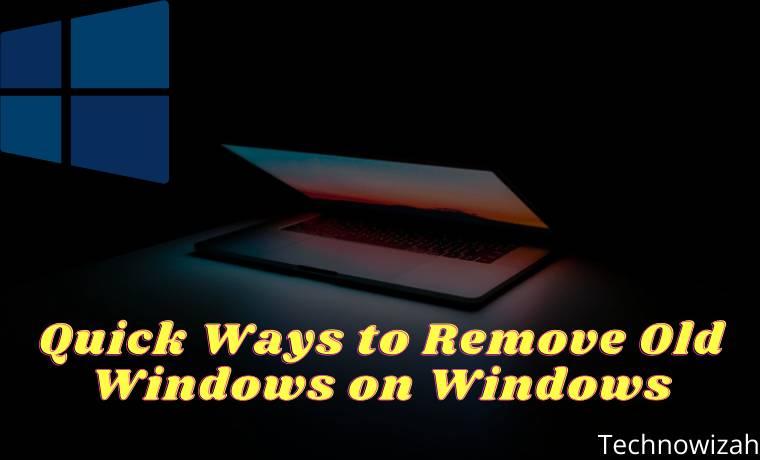 Quick Ways to Remove Old Windows on Windows