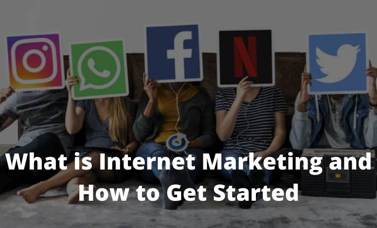 What is Internet Marketing and How to Get Started