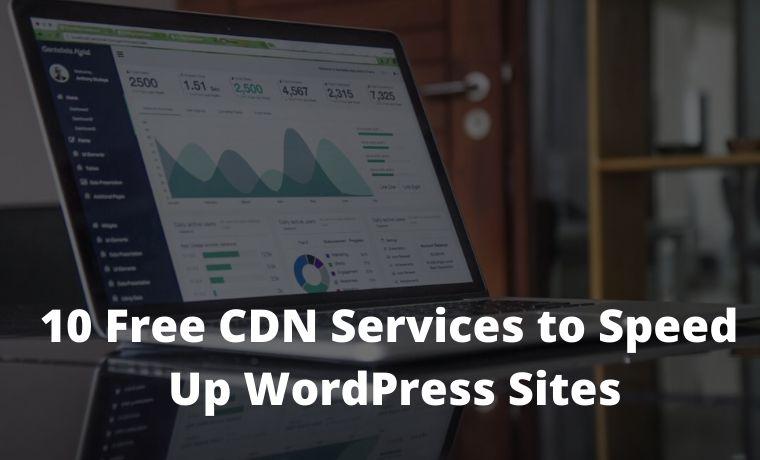 10 Free CDN Services to Speed Up WordPress Sites