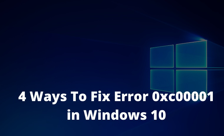 4 Ways To Fix Error 0xc00001 in Windows 10
