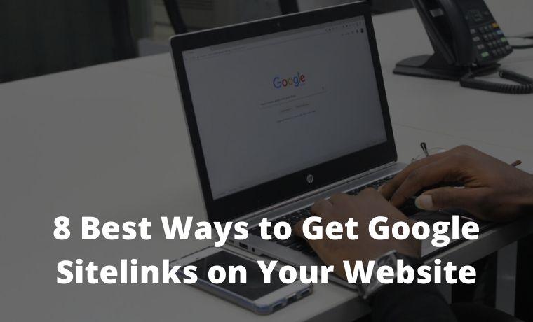 8 Best Ways to Get Google Sitelinks on Your Website
