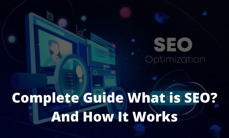 Complete Guide What is SEO And How It Works