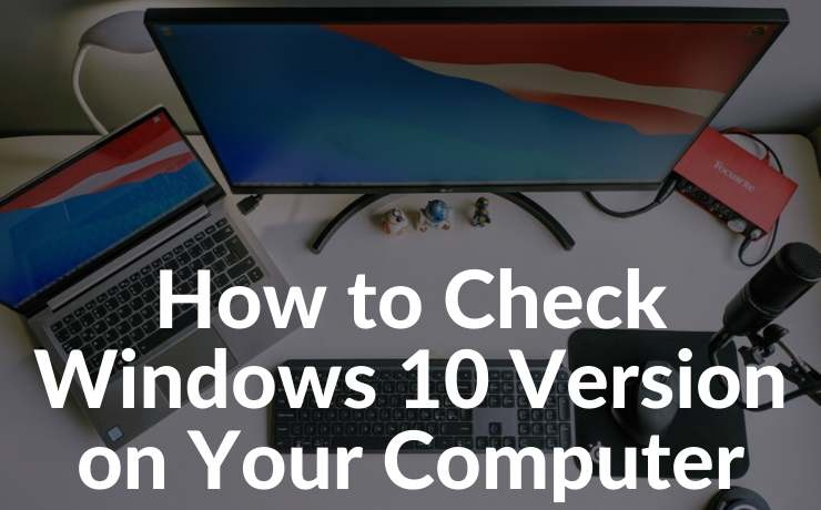 How to Check Windows 10 Version on Your Computer