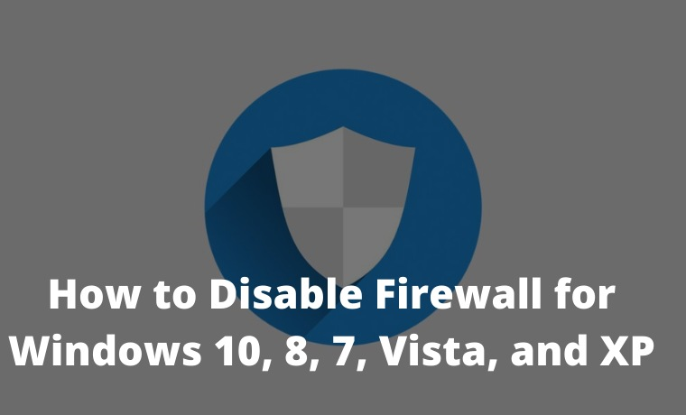 How to Disable Firewall on Windows 10, 8, 7, Vista, and XP