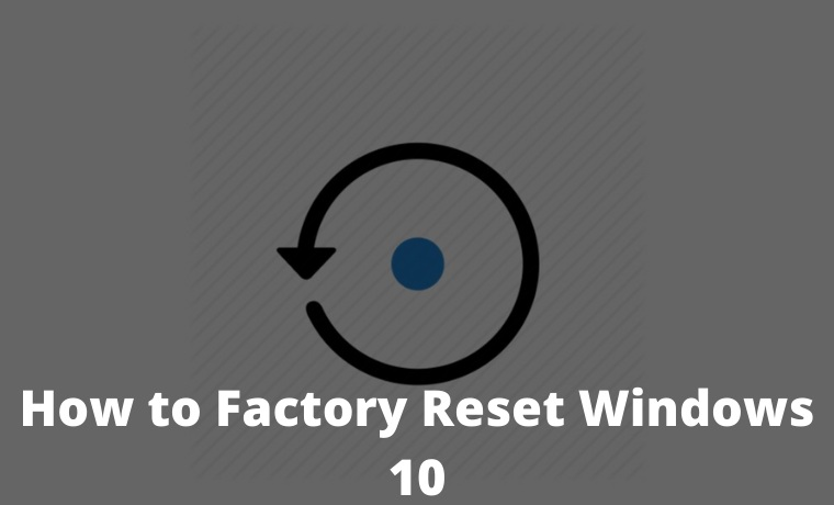 How to Factory Reset Windows 10 Through Settings and USB Drive