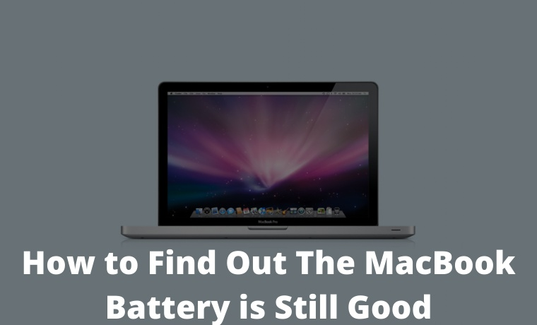 How to Find Out The MacBook Battery is Still Good