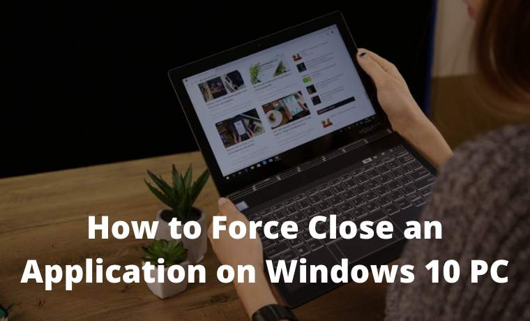 How to Force Close an Application on Windows 10 PC