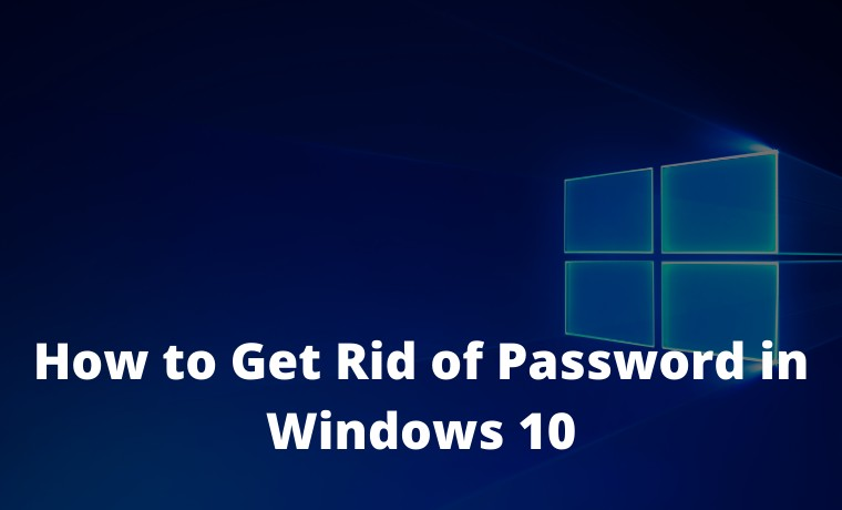 How to Get Rid of Password in Windows 10