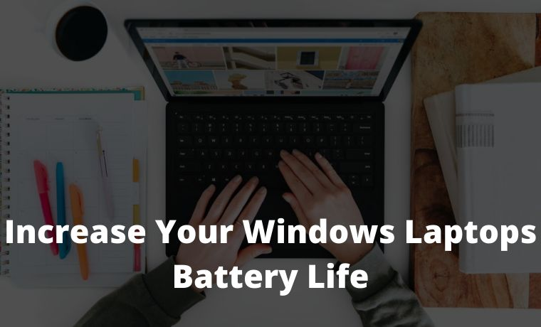 How to Increase Your Windows Laptops Battery Life