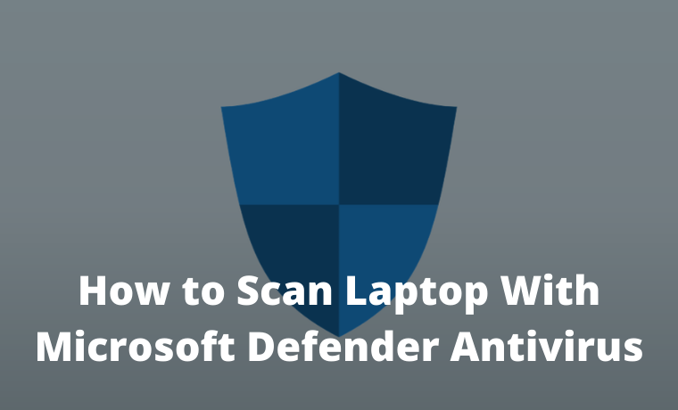 How to Scan Laptop With Microsoft Defender Antivirus