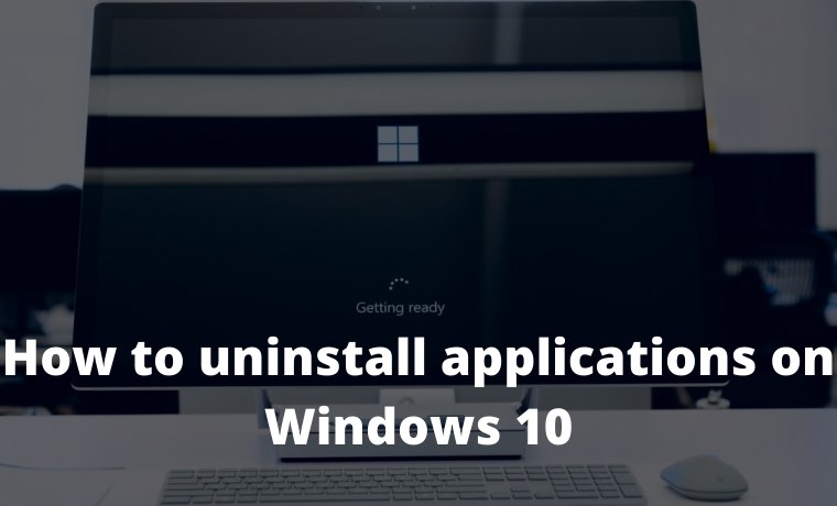How to uninstall applications on Windows 10