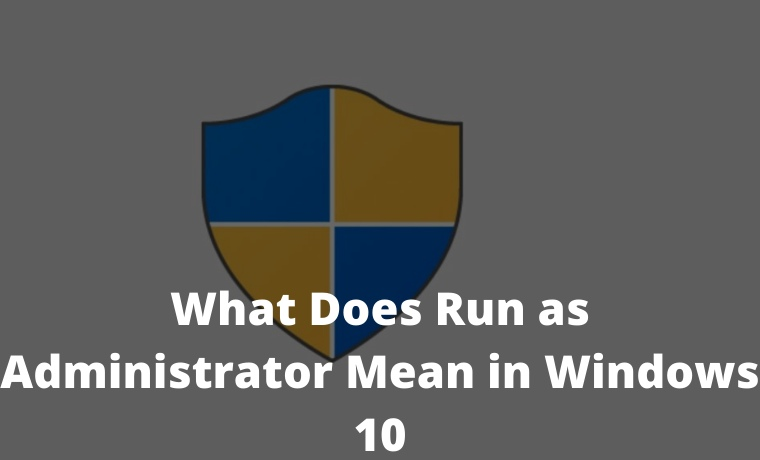 What Does Run as Administrator Mean in Windows 10