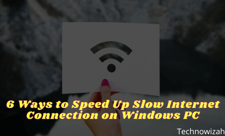 6 Ways to Speed Up Slow Internet Connection on Windows PC