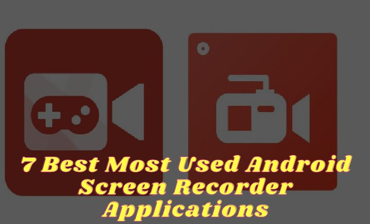 7 Best Most Used Android Screen Recorder Applications