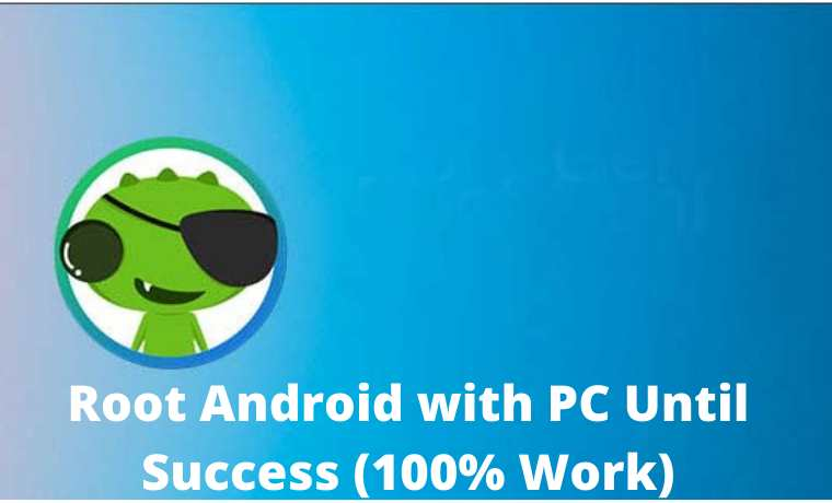 7+ Ways to Root Android with PC Until Success (100% Work)