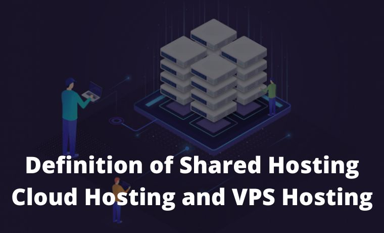 Definition of Shared Hosting Cloud Hosting and VPS Hosting