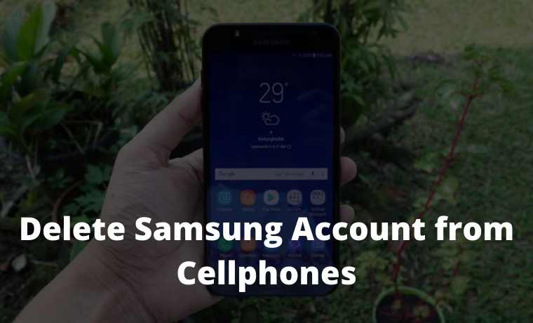 Easy Ways to Delete Samsung Account from Cellphones