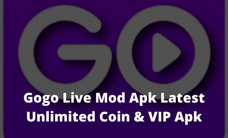 Gogo Live Mod Apk Latest Unlimited Coin & VIP Apk 2021