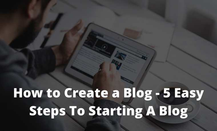 How to Create a Blog - 5 Easy Steps To Starting A Blog