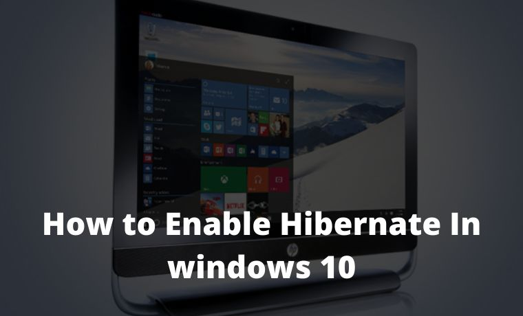 How to Enable Hibernate In Windows 10 Quick Ways