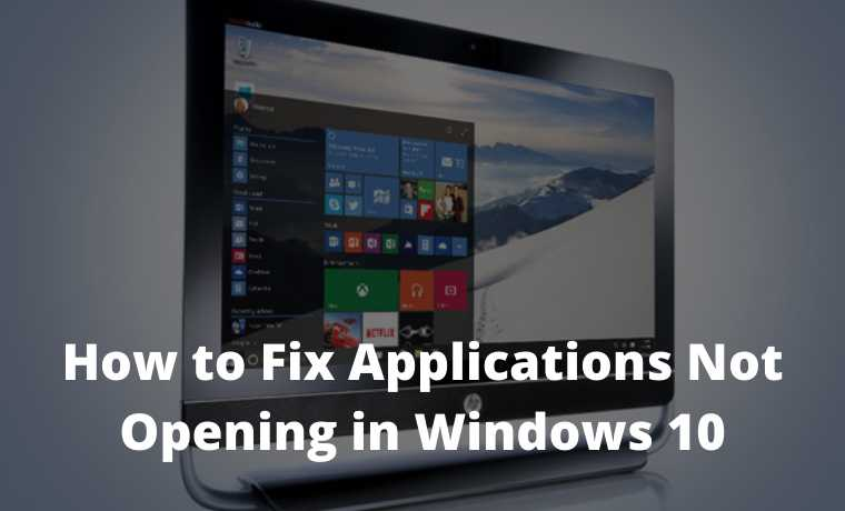 How to Fix Applications Not Opening in Windows 10