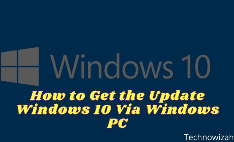 How to Get the Update Windows 10 Via Windows PC
