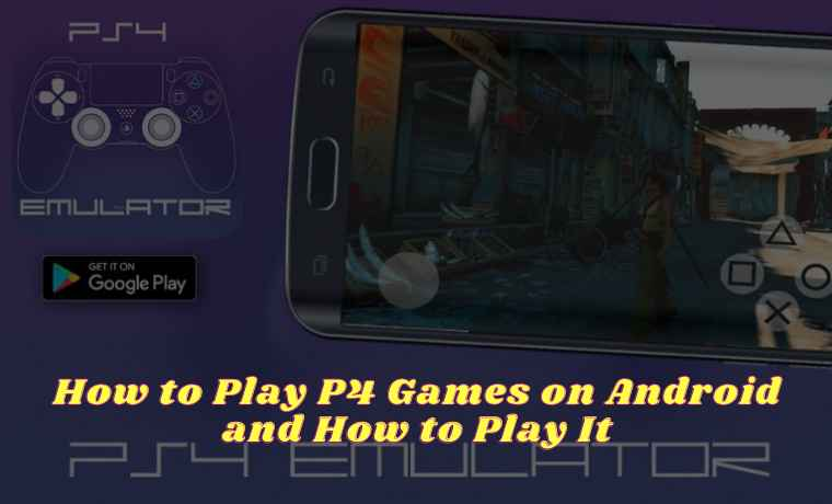 How to Play P4 Games on Android and How to Play It