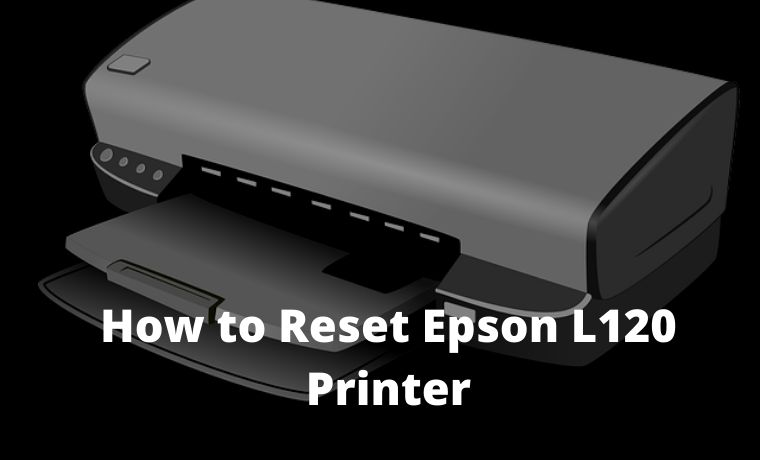 How to Reset Epson L120 Printer Quick Way
