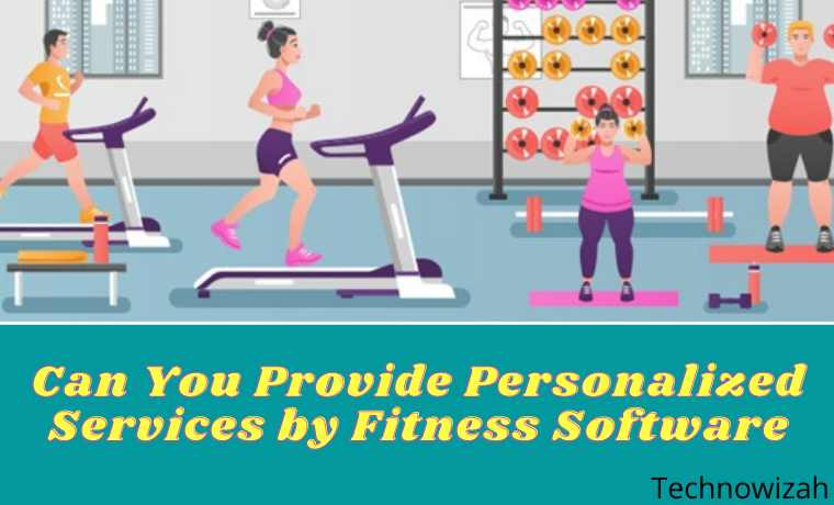 Can You Provide Personalized Services by Fitness Software