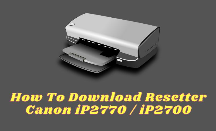 How To Download Resetter Canon iP2770 iP2700