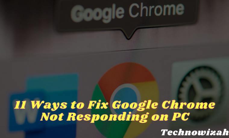 11 Ways to Fix Google Chrome Not Responding on PC