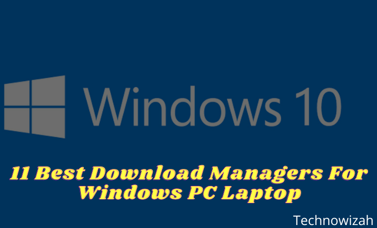 11 Best Download Managers For Windows PC Laptop