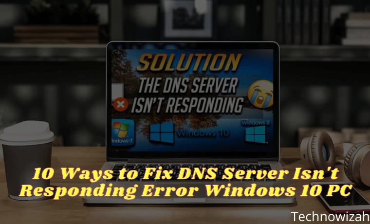 10 Ways to Fix DNS Server Isn't Responding Error Windows 10 PC