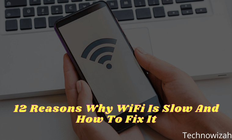 12 Reasons Why WiFi Is Slow And How To Fix It