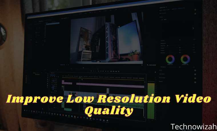 15 Ways to Improve Low Resolution Video Quality